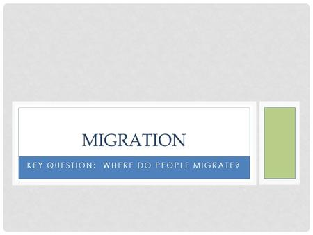 KEY QUESTION: WHERE DO PEOPLE MIGRATE? MIGRATION.