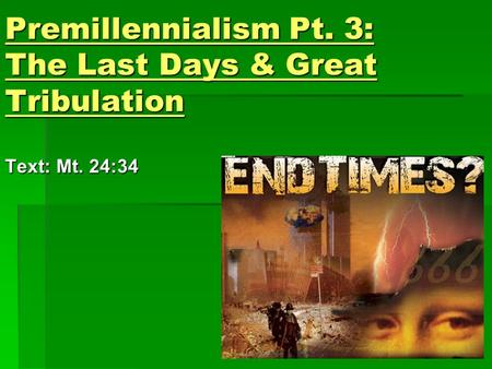 Premillennialism Pt. 3: The Last Days & Great Tribulation Text: Mt. 24:34.