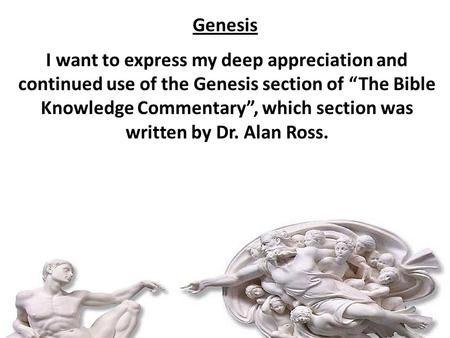 "Genesis I want to express my deep appreciation and continued use of the Genesis section of ""The Bible Knowledge Commentary"", which section was written."