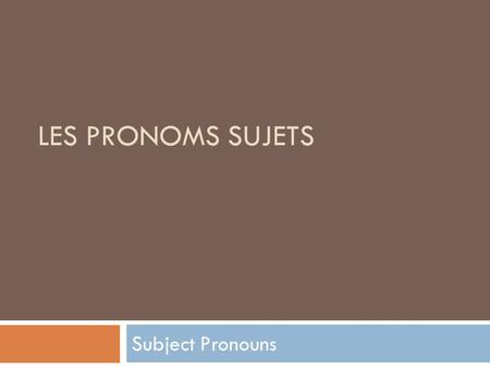LES PRONOMS SUJETS Subject Pronouns. Discussion Read the sentences below and try to figure out what the red words mean. 1. Je m'appelle Anne. J'ai 15.