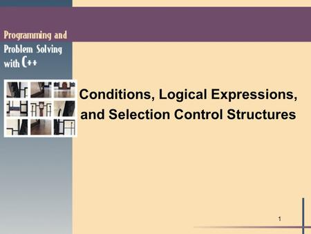 1 Conditions, Logical Expressions, and Selection Control Structures.