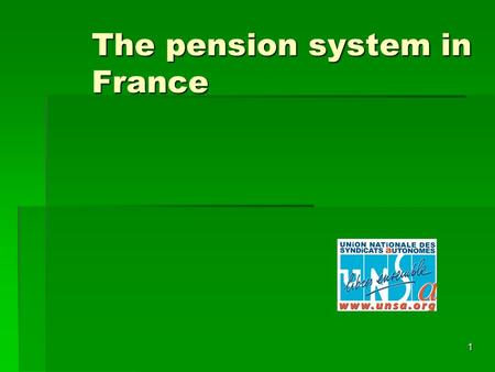 1 The pension system in France. 2 History  The first pension systems:  1673 the sailors  1831 the soldiers  1894 the miners  1909 the railway workers.