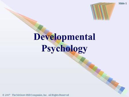© 2007 The McGraw-Hill Companies, Inc. All Rights Reserved Slide 1 Developmental Psychology www2.waterforduhs.k12.wi.us/.../AP%20Psychology/.../Chapter%209%2..