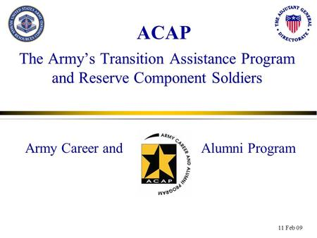The Army's Transition Assistance Program and Reserve Component Soldiers 11 Feb 09 Army Career andAlumni Program ACAP.