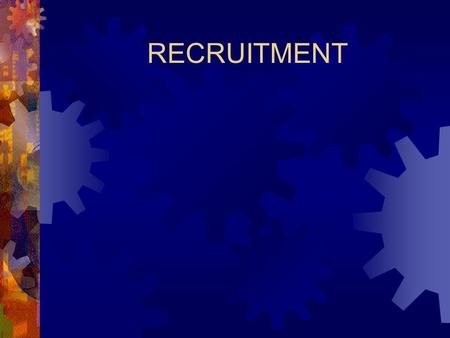 RECRUITMENT Recruitment  A good recruitment system is one that is: (1) Effective: Recruits the best candidates. (2) Efficient: Uses established cost-