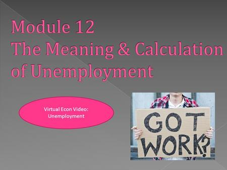 Virtual Econ Video: Unemployment. 1. How is unemployment measured? 2. How is the unemployment rate calculated? 3. What is the significance of the unemployment.