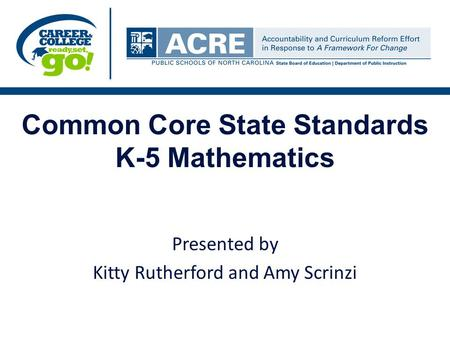 Common Core State Standards K-5 Mathematics Presented by Kitty Rutherford and Amy Scrinzi.