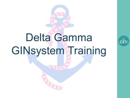 Delta Gamma GINsystem Training. What is the GINsystem? A members-only internal communication system for Delta Gamma chapters Features : – Announcements.