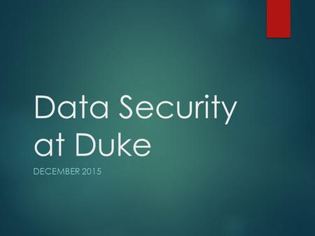 "Data Security at Duke DECEMBER 2015. What happened: ""At this time, we have no indication that research data or personal data managed by Harvard systems."