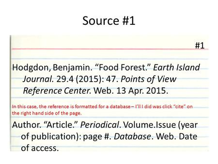 "Source #1 #1 Hodgdon, Benjamin. ""Food Forest."" Earth Island Journal. 29.4 (2015): 47. Points of View Reference Center. Web. 13 Apr. 2015. In this case,"