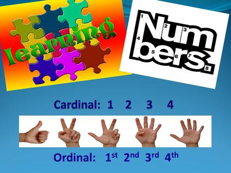 Ordinal: 1 st 2 nd 3 rd 4 th. In speaking and writing, we use numbers for many purposes: to count people or things, to put things in order, to identify.