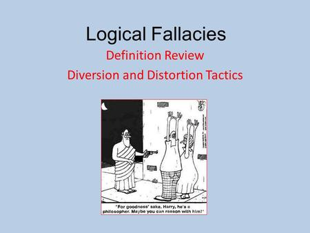 Logical Fallacies Definition Review Diversion and Distortion Tactics.