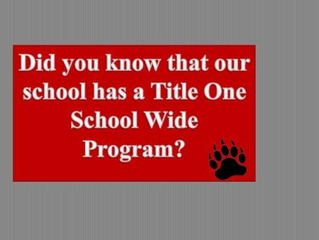  A Title One School Wide Program allows access to Federal and non- Federal funds to improve teaching and learning in schools with the highest levels.