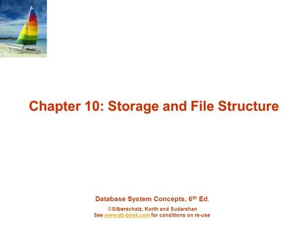 Database System Concepts, 6 th Ed. ©Silberschatz, Korth and Sudarshan See www.db-book.com for conditions on re-usewww.db-book.com Chapter 10: Storage and.