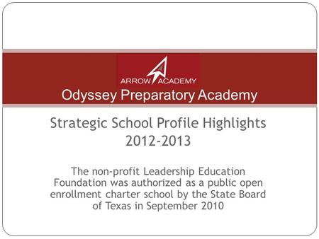 Odyssey Preparatory Academy Strategic School Profile Highlights 2012-2013 The non-profit Leadership Education Foundation was authorized as a public open.
