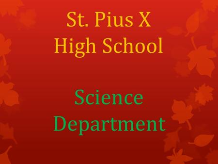 St. Pius X High School Science Department. School Location & Head of School  811 W. Donovan Street Houston, TX 77091 713.692.3581 phone  Sister Donna.