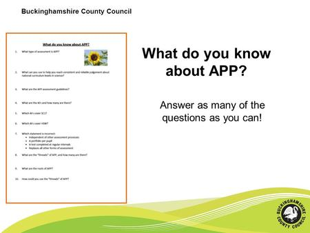 Buckinghamshire County Council What do you know about APP? Answer as many of the questions as you can!