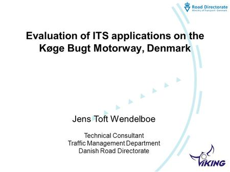 Evaluation of ITS applications on the Køge Bugt Motorway, Denmark Jens Toft Wendelboe Technical Consultant Traffic Management Department Danish Road Directorate.