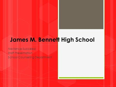 James M. Bennett High School Naviance Succeed Staff Presentation School Counseling Department.