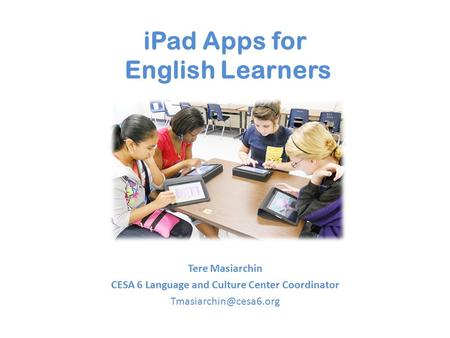 IPad Apps for English Learners Tere Masiarchin CESA 6 Language and Culture Center Coordinator