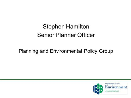 Stephen Hamilton Senior Planner Officer Planning and Environmental Policy Group.