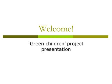 Welcome! 'Green children' project presentation. Shanghai  Most developed city in China  However, threatened by imbalanced relations between humans and.