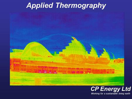 CP Energy Ltd Working for a sustainable lining earth Applied Thermography.