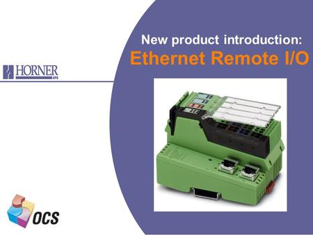 New product introduction: Ethernet Remote I/O. T he Horner APG Ethernet Remote I/O block is DIN-rail mounted and supports ModbusTCP. It is compatible.