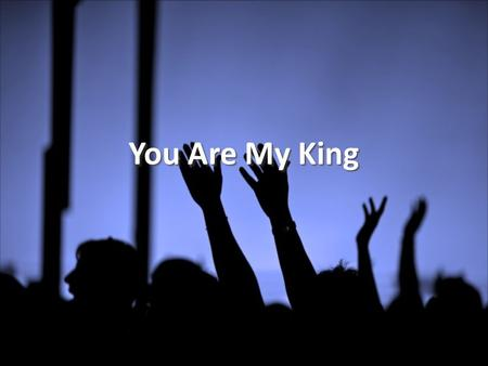 You Are My King. 1/2 I'm forgiven because You were forsaken I'm accepted, You were condemned I'm alive and well, Your Spirit lives within me Because You.