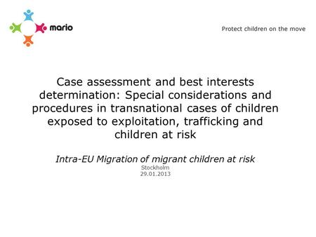 Case assessment and best interests determination: Special considerations and procedures in transnational cases of children exposed to exploitation, trafficking.