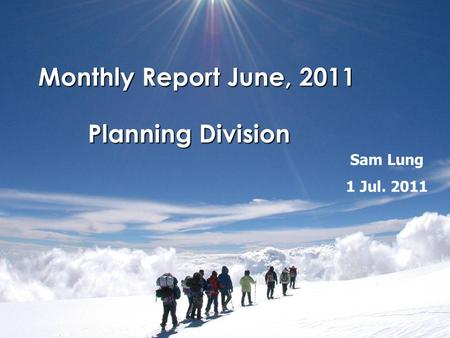 Monthly Report June, 2011 Planning Division Sam Lung 1 Jul. 2011.