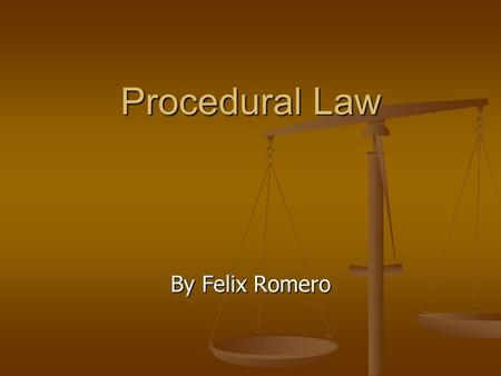 "Procedural Law By Felix Romero. Review-Procedural Law ""Mandates the steps in the criminal justice process and provides legal protections for criminal."