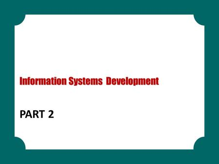 PART 2 Information Systems Development. LEARNING OBJECTIVES Systems Development Life Cycle Application Development Methodologies Project Management Systems.