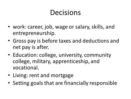 Decisions work: career, job, wage or salary, skills, and entrepreneurship. Gross pay is before taxes and deductions and net pay is after. Education: college,