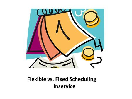 Flexible vs. Fixed Scheduling Inservice. K-W-L This warm-up exercise will activate prior knowledge about how familiar you are with fixed and flexible.