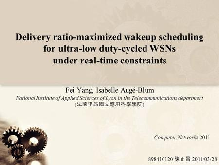 Delivery ratio-maximized wakeup scheduling for ultra-low duty-cycled WSNs under real-time constraints Fei Yang, Isabelle Augé-Blum National Institute of.