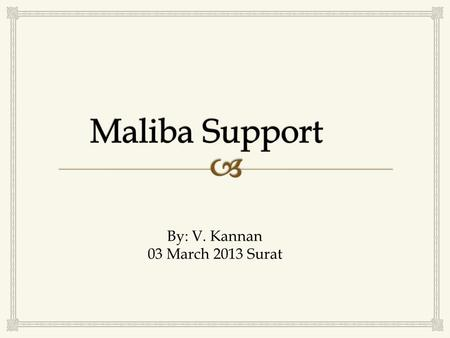 By: V. Kannan 03 March 2013 Surat.   Maliba is just not a university campus in Bardoli  Maliba is an opportunity  Maliba is a positive, sincere experiment.