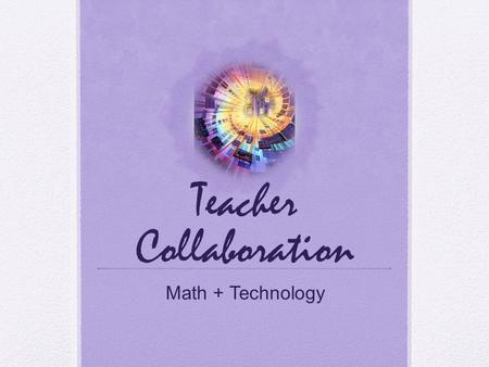 Teacher Collaboration Math + Technology. Photo by Low Fat Graphics.