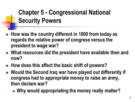 1 Chapter 5 - Congressional National Security Powers How was the country different in 1800 from today as regards the relative power of congress versus.