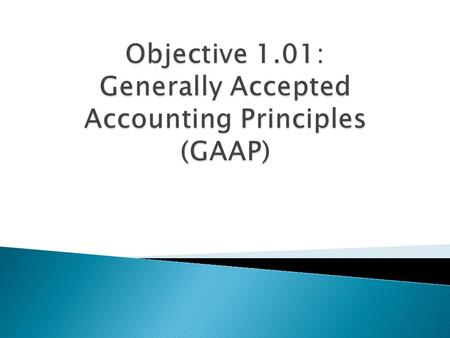  Generally Accepted Accounting Principles  Defined as the set of accepted industry rules, practices and guidelines for financial accounting  Includes.