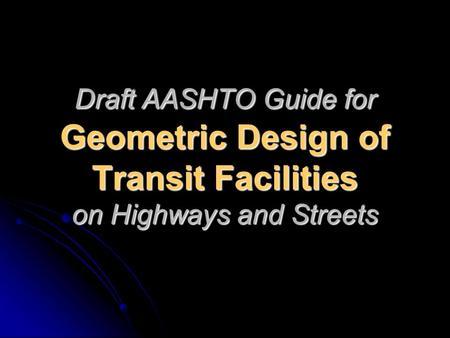 Draft AASHTO Guide for Geometric Design of Transit Facilities on Highways and Streets.