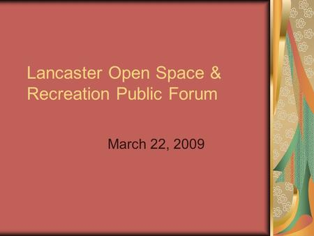 Lancaster Open Space & Recreation Public Forum March 22, 2009.