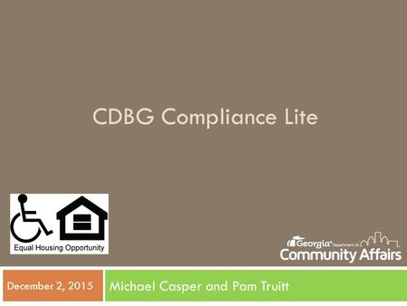 CDBG Compliance Lite Michael Casper and Pam Truitt December 2, 2015.