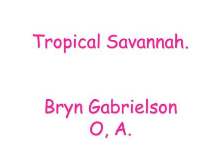 Tropical Savannah. Bryn Gabrielson O, A.. Climate. Savannas have warm temperature year round. There are actually two very different seasons in a savanna;