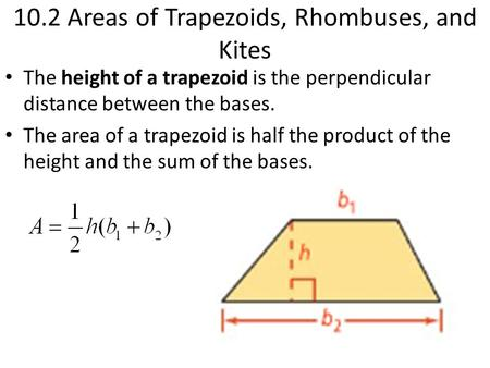 10.2 Areas of Trapezoids, Rhombuses, and Kites The height of a trapezoid is the perpendicular distance between the bases. The area of a trapezoid is half.