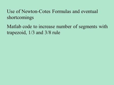 Use of Newton-Cotes Formulas and eventual shortcomings Matlab code to increase number of segments with trapezoid, 1/3 and 3/8 rule.