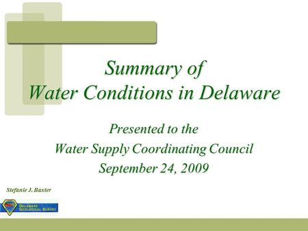 Stefanie J. Baxter Presented to the Water Supply Coordinating Council September 24, 2009 Summary of Water Conditions in Delaware.