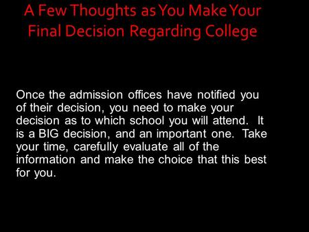 Once the admission offices have notified you of their decision, you need to make your decision as to which school you will attend. It is a BIG decision,