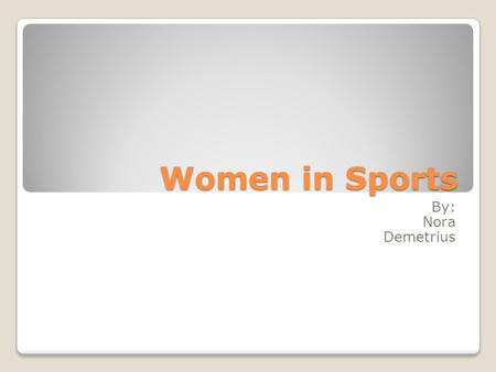 "Women in Sports By: Nora Demetrius. Organizations National Association for Girls and Women in Sports Women's Sports Foundation Mission: ◦""To develop and."