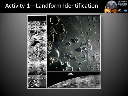 Activity 1—Landform Identification. An important part of exploration (remote sensing) is learning as much as you can about an area, region or planet.